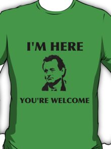 Bill Murray - I'm Here You're Welcome T-Shirt
