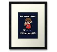 YOU CAME TO THE WRONG VILLAGE Framed Print