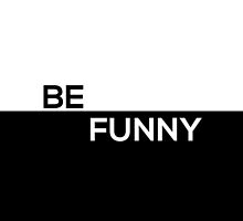 Be Funny - Black and White Text Print by DominikanRep