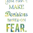 You can't make decisions based on fear by Calista Douglas