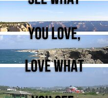 See What You Love, Love What You See (Black Text) by jelemeno