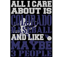 ALL I CARE ABOUT IS COLORADO BASEBALL Photographic Print