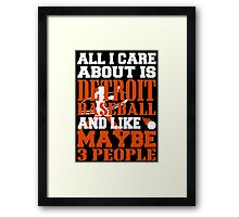 ALL I CARE ABOUT IS DETROIT BASEBALL Framed Print