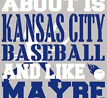 ALL I CARE ABOUT IS KANSAS CITY BASEBALL by fancytees
