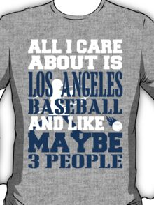 ALL I CARE ABOUT IS LOS ANGELES BASEBALL T-Shirt