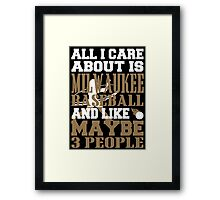 ALL I CARE ABOUT IS MILWAUKEE BASEBALL Framed Print