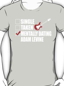 Mentally Dating Adam LevineT-Shirt T-Shirt