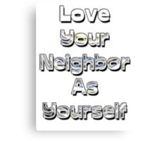 Love Your Neighbor As Yourself Canvas Print