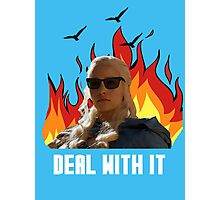 DaenerysTargaryen - Deal with it Photographic Print
