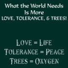 LOVE, TOLERANCE, & TREES! by cogtees