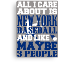 ALL I CARE ABOUT IS NEWYORK BASEBALL Canvas Print