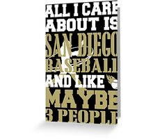 ALL I CARE ABOUT IS SAN DIEGO BASEBALL Greeting Card