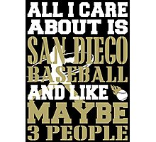 ALL I CARE ABOUT IS SAN DIEGO BASEBALL Photographic Print