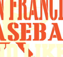 ALL I CARE ABOUT IS SAN FRANCISCO BASEBALL Sticker