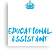 Keep Calm Educational Assistant T-shirt Canvas Print