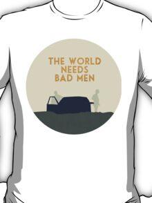The world needs bad men T-Shirt