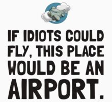 If Idiots Could Fly Kids Clothes