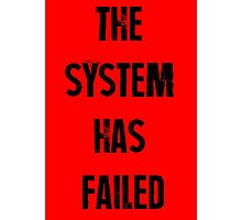 The System Has Failed Photographic Print