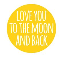 Love you to the moon and back by beakraus