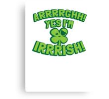 ARRRGHHH! Yes I'm IRRISH! Pirate Ireland St Patricks day design Canvas Print