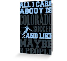 ALL I CARE ABOUT IS COLORADO SOCCER Greeting Card