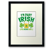 I'm PART Irish (the drunk part) with pint drink glass Framed Print