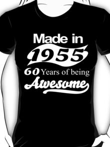 Made in 1955... 60 Years of being Awesome T-Shirt