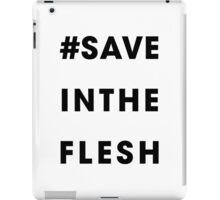 #Save In The Flesh iPad Case/Skin