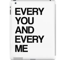 Every me and every you iPad Case/Skin