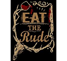 EAT THE RUDE (1) Photographic Print