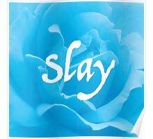 """""""Slay"""" on Blue Flower Poster"""
