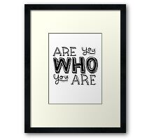 are you who you are Framed Print