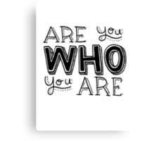are you who you are Canvas Print