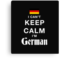 I Can't Keep Calm I'M German - T-Shirts & Hoodies Canvas Print
