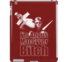 I'm Angus MacGyver B*tch iPad Case/Skin