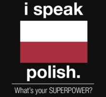 I Speak Polish. What's Your Superpower? - T-Shirts & Hoodies by awesomearts