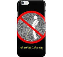 do not pee on the Dude's rug b iPhone Case/Skin