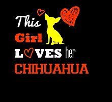 This Girl Loves Her Chihuahua - T-Shirts & Hoodies by awesomearts