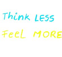 Think less, Feel more - colorful hand writing on paper, spiritual concept image by Stanciuc