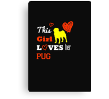 This Girl Loves Her Pug - T-Shirts & Hoodies Canvas Print