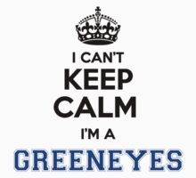 I cant keep calm Im a GREENEYES by icant