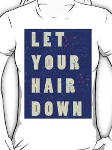 let your hair down T-Shirt