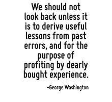 We should not look back unless it is to derive useful lessons from past errors, and for the purpose of profiting by dearly bought experience. Photographic Print
