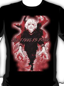 All I Feel Is Pain (Tokyo Ghoul) T-Shirt
