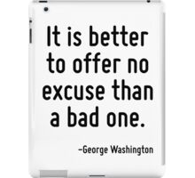 It is better to offer no excuse than a bad one. iPad Case/Skin