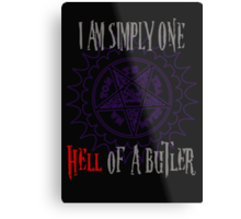 Simply one hell of a butler Metal Print