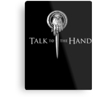 Talk to the Hand- Game of Thrones Shirt Metal Print