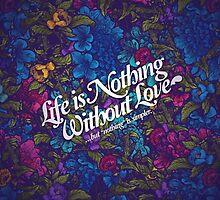 Life is Nothing Without Love  by FairfarrenAlice