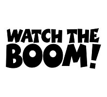 WATCH THE BOOM! Photographic Print