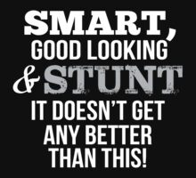 Smart Good Looking Stunt T-shirt by musthavetshirts